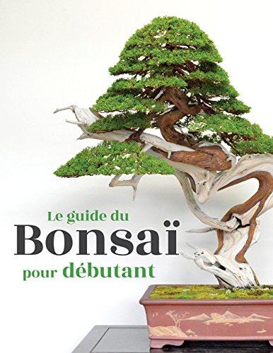 Le guide du Bonsaï pour Débutant (French Edition)