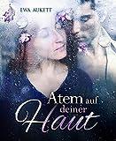 Atem auf deiner Haut: Dramatischer Liebesroman (Küss mich, Liebling. 1)