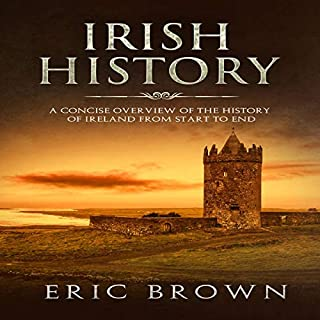 Irish History: A Concise Overview of the History of Ireland from Start to End                   By:                                                                                                                                 Eric Brown                               Narrated by:                                                                                                                                 John B. Leen                      Length: 2 hrs and 27 mins     Not rated yet     Overall 0.0