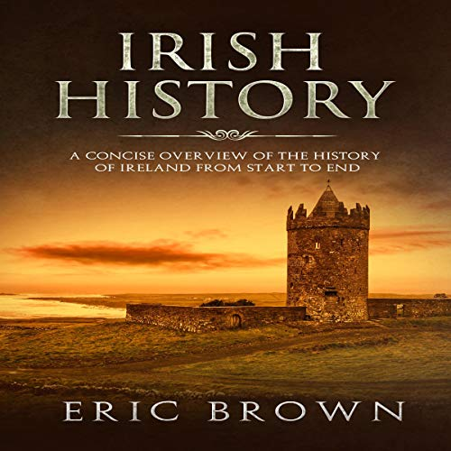 Irish History: A Concise Overview of the History of Ireland from Start to End audiobook cover art