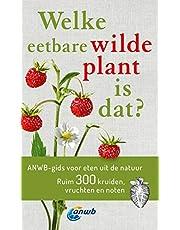 Welke eetbare wilde plant is dat?: ANWB gids voor eten uit de natuur Ruim 300 kruiden, vruchten en noten