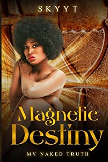 "Magnetic Destiny ""My Naked Truth"""