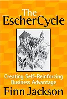 The Escher Cycle: Creating Self-Reinforcing Business Advantage (English Edition) van [Finn Jackson]
