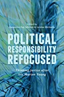 Political Responsibility Refocused: Thinking Justice after Iris Marion Young