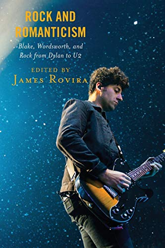 Rock and Romanticism: Blake, Wordsworth, and Rock from Dylan to U2 (For the Record: Lexington Studies in Rock and Popular Music)