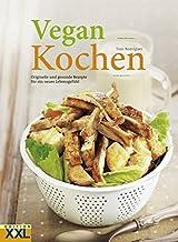 Vegan Kochen: Originelle und gesunde Rezepte für ein neues Lebensgefühl