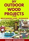 DIY Outdoor Wood Projects For Beginners and Dummies: Perfect Manual To Household Wood Project Works!
