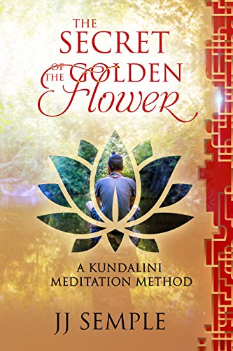 Book: The Secret of the Golden Flower - A Kundalini Meditation Method (GFM Book 2) by JJ Semple