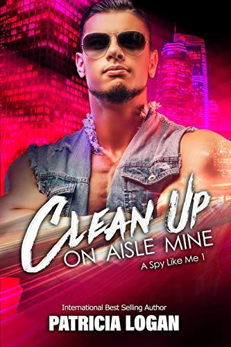 Clean Up on Aisle Mine (A Spy Like Me Book 1)