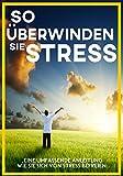 So überwinden Sie Stress: Eine umfassende Anleitung wie Sie sich von Stress befreien