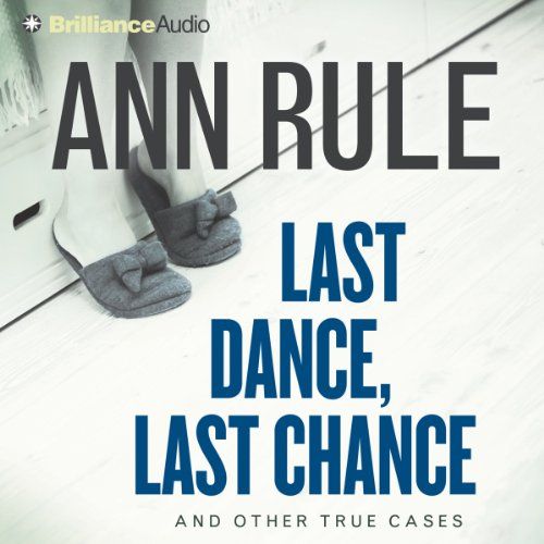 Last Dance, Last Chance: And Other True Cases: Ann Rule's Crime Files, Book 8 audiobook cover art
