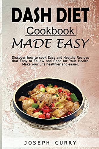 Dash diet cookbook Made easy: Discover how to cook easy and Healthy Recipes that Easy to Follow and Good for Your Health. Make Your Life Healthier and more accessible.