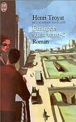 Etrangers sur la Terre, tome 2 de Henri Troyat