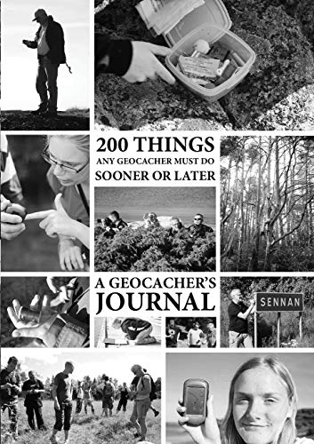 200 Things Any Geocacher Must Do Sooner or Later - A Geocachers Journal