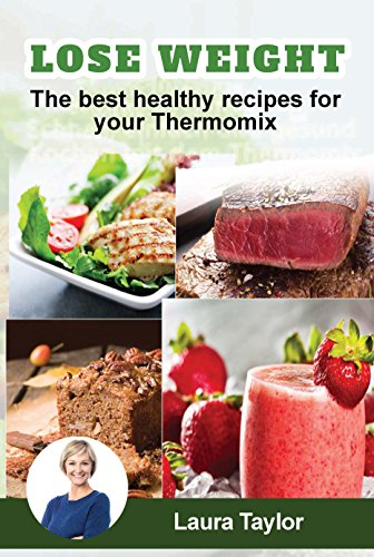 Lose Weight! The best healthy recipes for your Thermomix (English Edition)