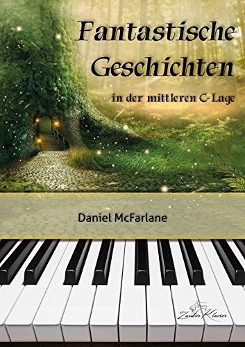 Fantastische Geschichten - sehr leichte & leichte Klavierstücke in der mittleren C-Lage / progressiv geordnet, pädagogisch durchdacht, phantasievolle Stücke / ergänzt Klavierschule - kostenloser mp3-Download aller Kompositionen