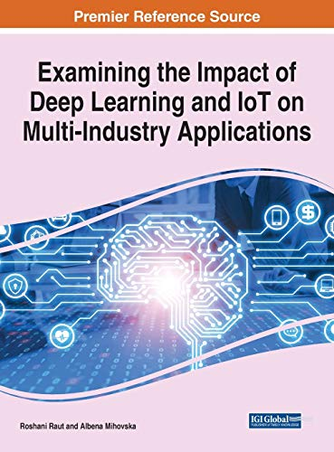 Examining the Impact of Deep Learning and Iot on Multi-industry Applications