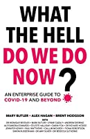 What The Hell Do We Do Now?: An enterprise guide to COVID-19 and beyond
