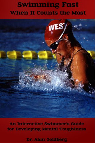Swimming Fast When It Counts The Most: An Interactive Swimmer's Guide for Developing Mental Toughness (English Edition)