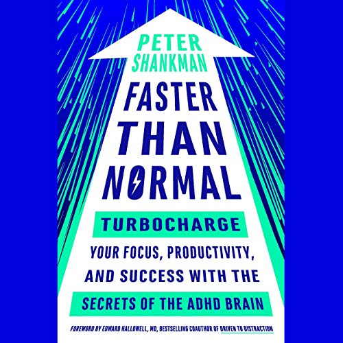 Faster Than Normal     Turbocharge Your Focus, Productivity, and Success with the Secrets of the ADHD Brain              By:                                                                                                                                 Peter Shankman,                                                                                        Edward Hallowell - foreword                               Narrated by:                                                                                                                                 Peter Shankman,                                                                                        Bernie Wagenblast                      Length: 5 hrs and 41 mins     49 ratings     Overall 4.6