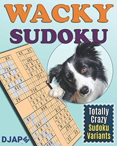 Wacky Sudoku: Totally Crazy Sudoku Variants (Loco, Cuckoo, Wacky and Multi Sudoku Puzzle Books)