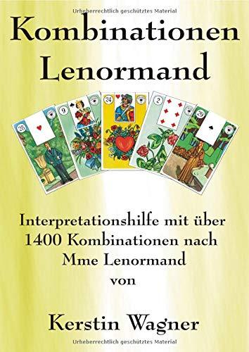 in kleinen Schritten erfolgreich zum Karten legen / Alle Kombinationen Lenormand: Interpretationshilfe mit über 1400 Kombinationen