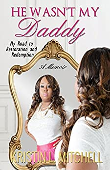 He Wasn't My Daddy: My Road to Restoration and Redemption by [Kristin L. Mitchell]