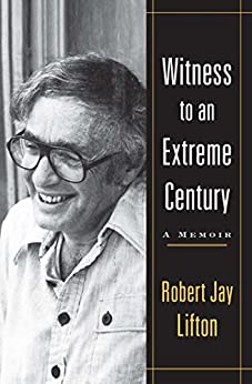 Witness to an Extreme Century: A Memoir by [Robert Jay Lifton]