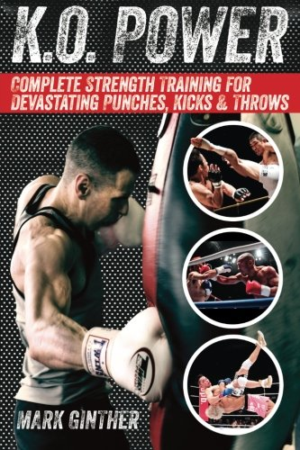 K.O. Power: Complete Strength Training for Devastating Punches, Kicks & Throws