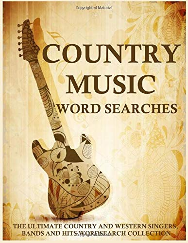 Country Music Word Searches: The Ultimate Country and Western Singers, Bands and Hits Wordsearch Collection