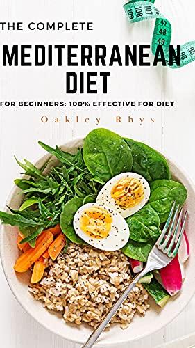 THE COMPLETE MEDITERRANEAN DIET BOOK FOR BEGINNER: 100% EFFECTIVE FOR DIET