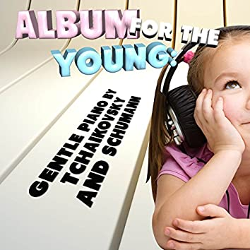 Album for the Young: Gentle Piano by Tchaikovsky and Schumann