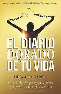 El diario dorado de tu vida: Descubre el poder que hay en tu interior y empieza a crear la vida que sueñas (Spanish Edition)