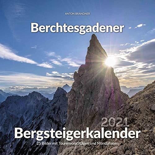 Berchtesgadener Bergsteigerkalender 2021: 25 Bilder mit Tourenvorschlägen und Mondphasen