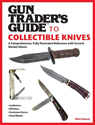 Gun Trader's Guide to Collectible Knives: A Comprehensive, Fully Illustrated Reference with Current Market Values (English Edition)