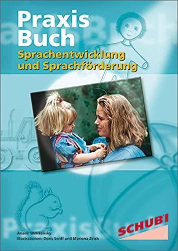 Sprachentwicklung und Sprachförderung: Praxisbuch: Von der Geburt bis zur Einschulung. 0 - 7 Jahre. Praxisbücher (Praxisbuch Sprachentwicklung und Sprachförderung, Band 1)