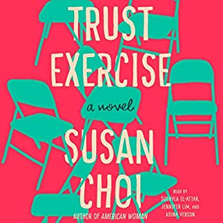 Trust Exercise     A Novel              Written by:                                                                                                                                 Susan Choi                               Narrated by:                                                                                                                                 Adina Verson,                                                                                        Jennifer Lim,                                                                                        Suehyla El-Attar                      Length: 9 hrs and 57 mins     1 rating     Overall 2.0