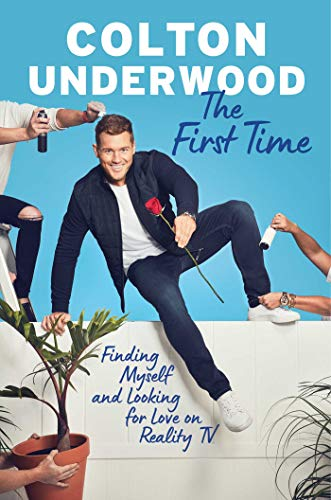 The First Time: Finding Myself and Looking for Love on Reality TV by [Colton Underwood]