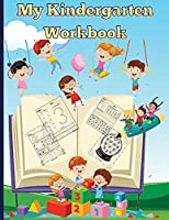 My Kindergarten Workbook: Age 5 to 6, Alphabet, ABCs, Letters, Tracing, Early Math, Shapes, Patterns, Comparing, and More