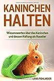 Kaninchen halten: Wissenswertes über das Kaninchen und dessen Haltung als Haustier
