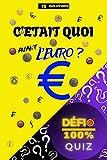 Quiz - C'était quoi avant l'euro ?: 19 questions sur les monnaies nationales ayant cours avant l'avènement de l'euro | Quiz 'Défi 100%' : apprendre en ... du monde (Quiz 'Défi 100%') (French Edition)