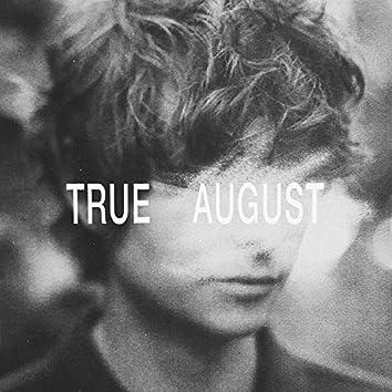 True August