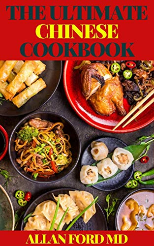 THE ULTIMATE CHINESE COOKBOOK: The Ultimate Classic Recipes Quick And Easy Dishes To Prepare At Home (English Edition)