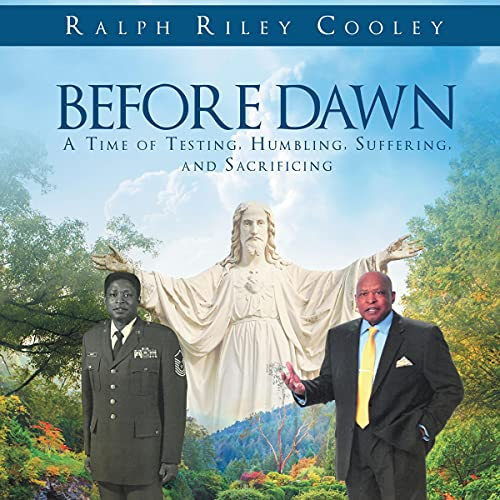Before Dawn: A Time of Testing, Humbling, Suffering, and Sacrificing Audiobook By Ralph Riley Cooley cover art