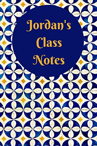 Jordan's Class Notes: Blank School Notebook with Personalized Blue Pattern Cover for Jordan (120 lined pages | 6 x 9 inches | 22.86 x 15.24 cm)