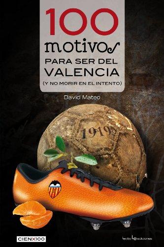 100 motivos para ser del Valencia: (y no morir en el intento): 8 (Cien x 100)
