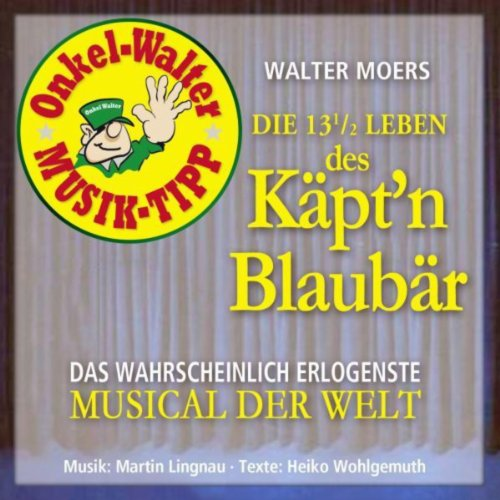 Die 13 1/2 Leben des Käpt'n Blaubär (Das wahrscheinlich erlogenste Musical der Welt)
