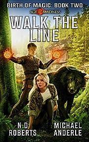 Walk The Line: A Kurtherian Gambit Series (Birth Of Magic Book 2)
