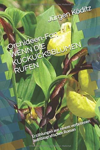 Orchideen-Fan WENN DIE KUCKUCKSBLUMEN RUFEN: Erzählungen aus einem verbotenen autobiografischen Roman