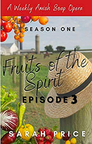 Fruits of the Spirit: An Amish Romance Soap Opera (Season One Episode 3) (Fruits of the Spirit (Season One)) by [Sarah Price]